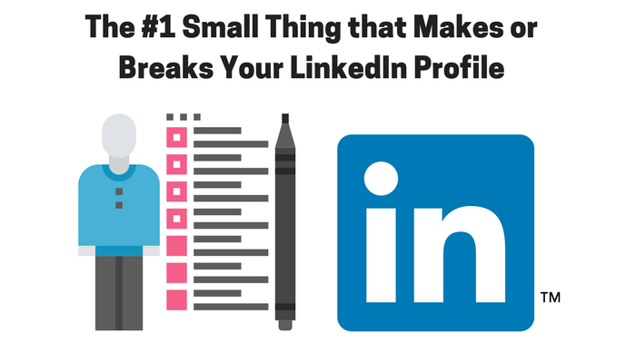 1 Small Thing that Makes or Breaks Your LinkedIn Profile