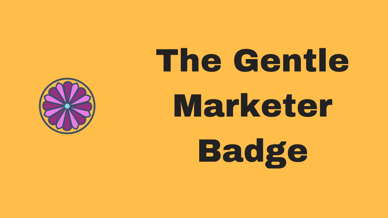 The Gentle Marketer Badge