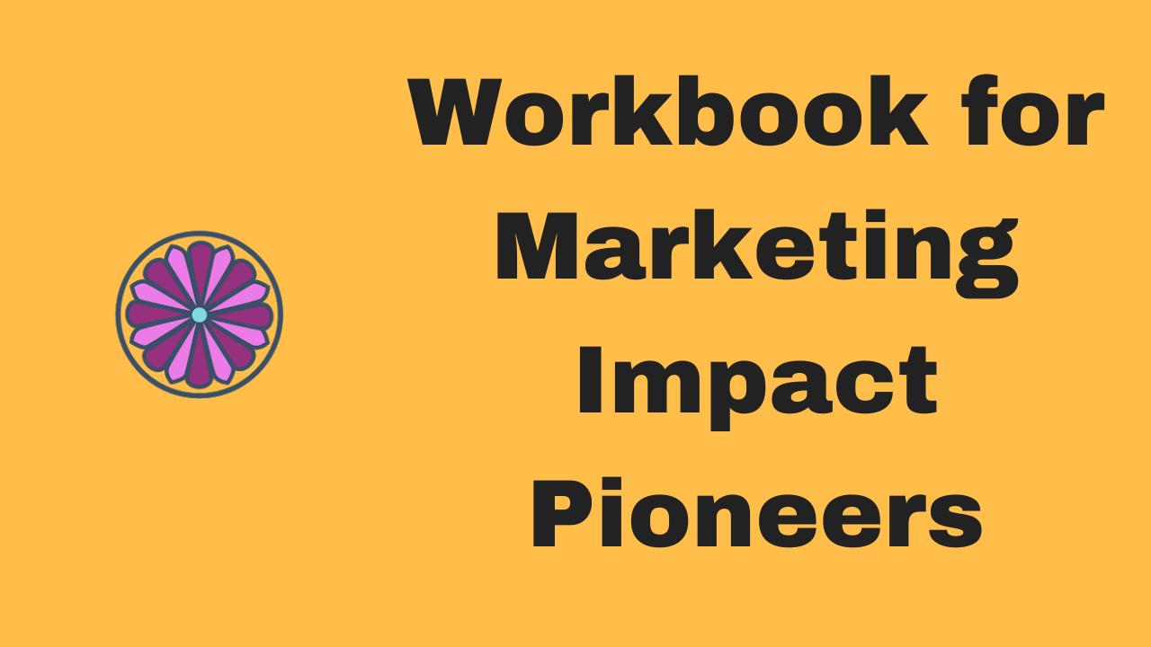 Workbook for Marketing Impact Pioneers