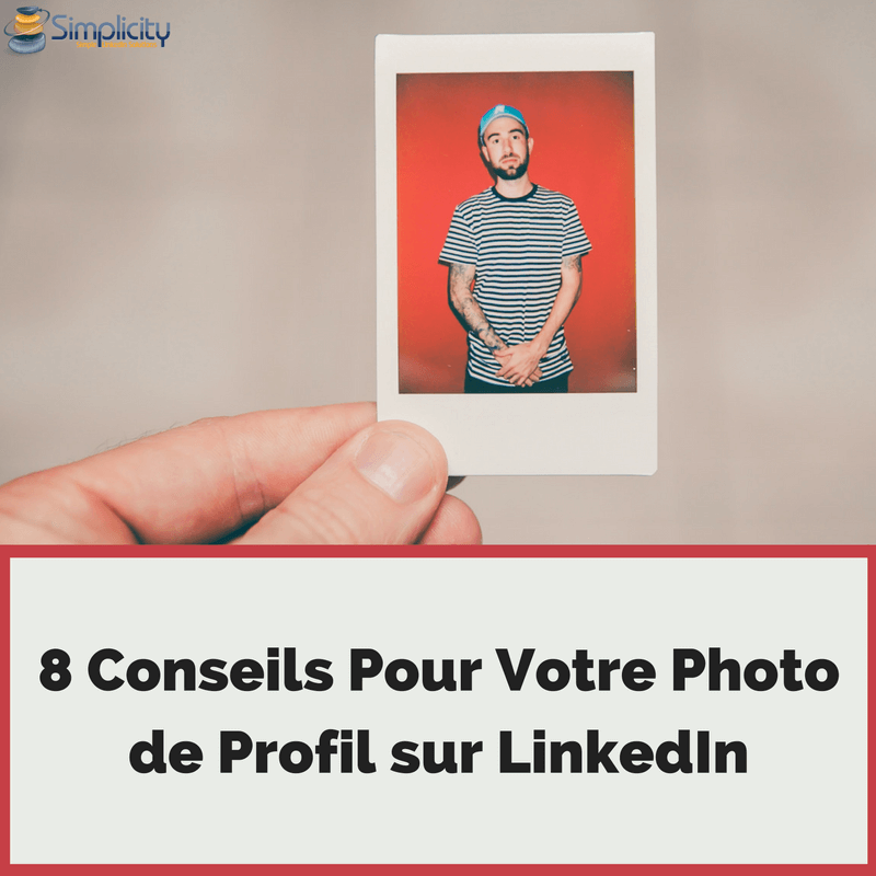 8 Conseils Pour Votre Photo de Profil sur LinkedIn