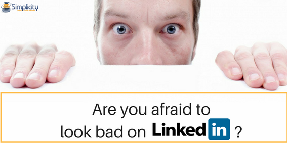 Are you afraid to look bad on LinkedIn
