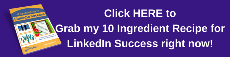 Click HERE to Grab my 10 Ingredient Recipe for LinkedIn Success