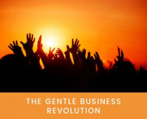 The Gentle Business Revolution
