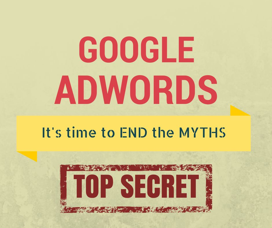 Google Adwords – It's time to End the Myths