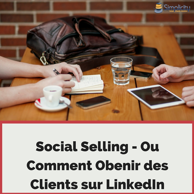 Social Selling - Comment Obtenir des Clients sur LinkedIn
