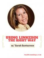 Using LinkedIn the Right Way - Sarah Santacroce